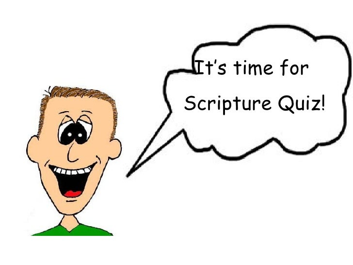 It's time for  Scripture Quiz!