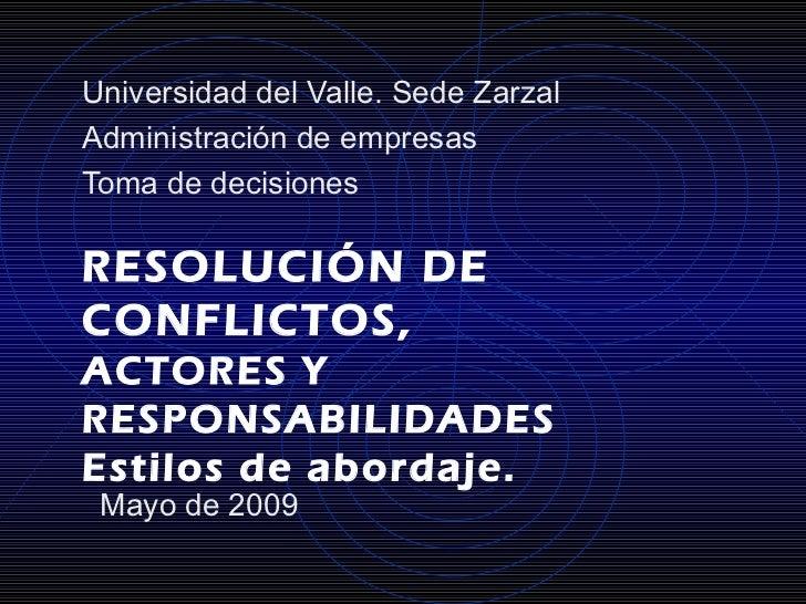 Universidad del Valle. Sede ZarzalAdministración de empresasToma de decisionesRESOLUCIÓN DECONFLICTOS,ACTORES YRESPONSABIL...