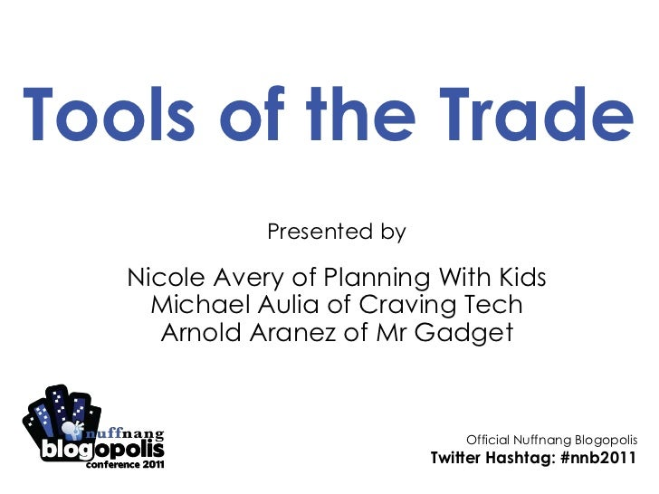Tools of the Trade<br />Presented by<br />Nicole Avery of Planning With Kids<br />Michael Aulia of Craving Tech<br />Arnol...