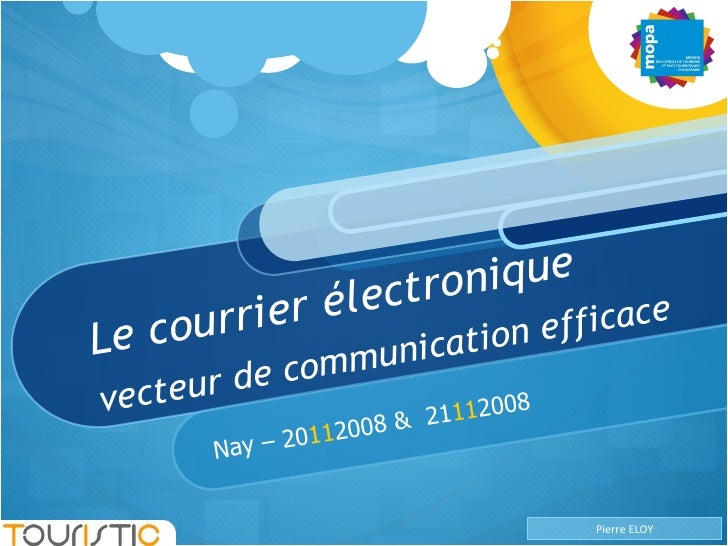 Le courrier électronique vecteur de communication efficace Nay – 20 11 2008 &  21 11 2008