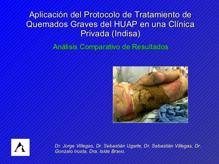 Aplicación del Protocolo de Tratamiento de Quemados Graves del HUAP en una Clínica Privada (Indisa) Análisis Comparativo d...