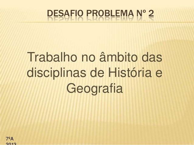 DESAFIO PROBLEMA Nº 2Trabalho no âmbito dasdisciplinas de História eGeografia7ºA