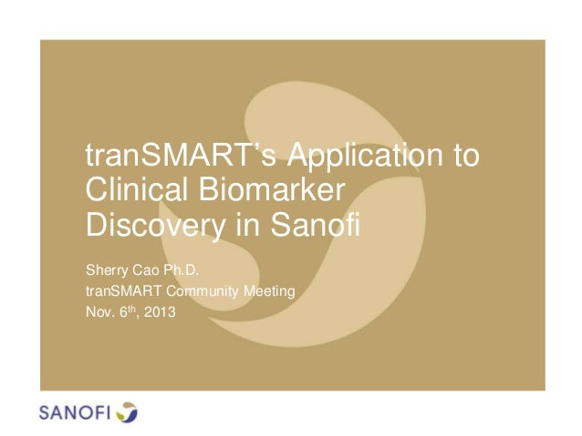 tranSMART's Application to Clinical Biomarker Discovery in Sanofi Sherry Cao Ph.D. tranSMART Community Meeting Nov. 6th, 2...