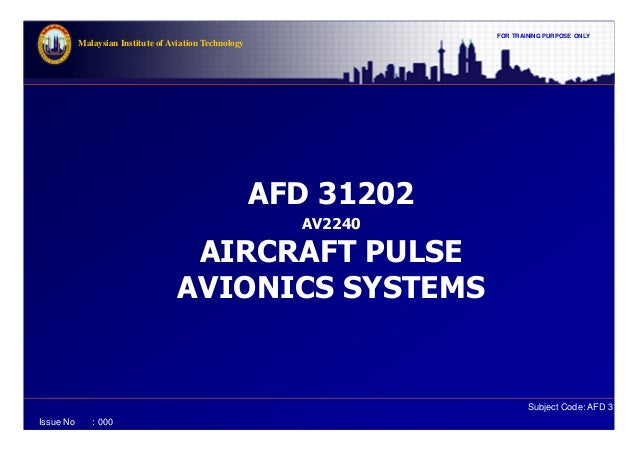 FOR TRAINING PURPOSE ONLY Subject Code: AFD 31202 Malaysian Institute of Aviation Technology Issue No : 000 AFD 31202 AV22...