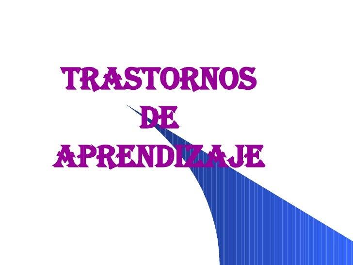 <ul><ul><li>TRASTORNOS DE APRENDIZAJE </li></ul></ul>