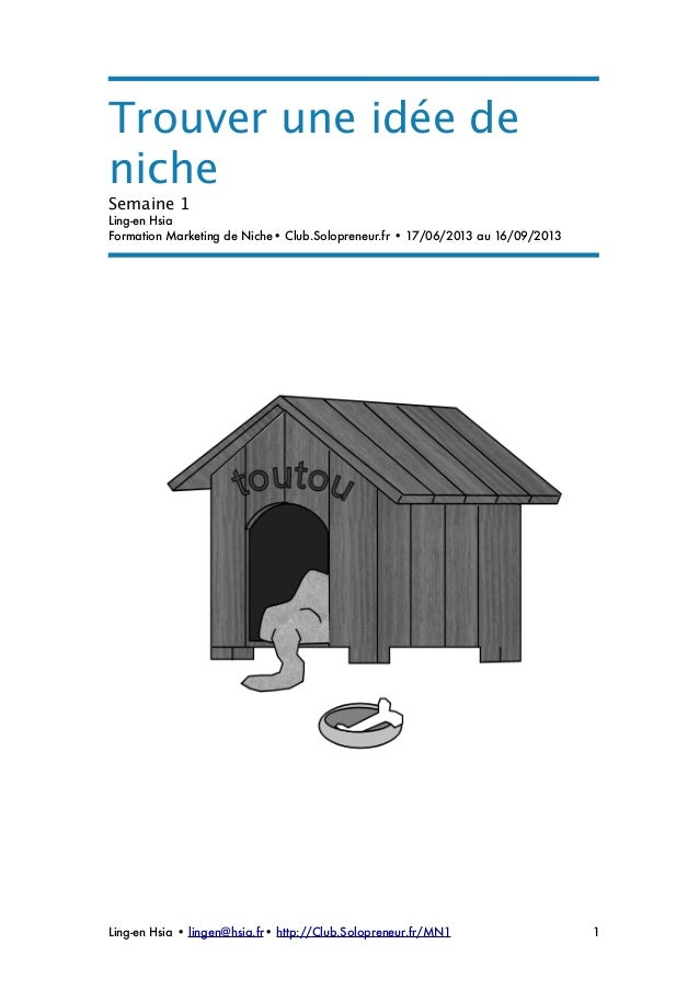 Trouver une idée denicheSemaine 1Ling-en HsiaFormation Marketing de Niche• Club.Solopreneur.fr • 17/06/2013 au 16/09/2013L...