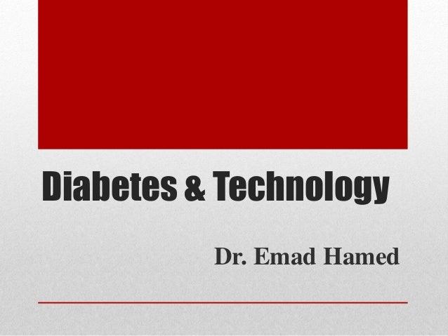 Diabetes & Technology Dr. Emad Hamed