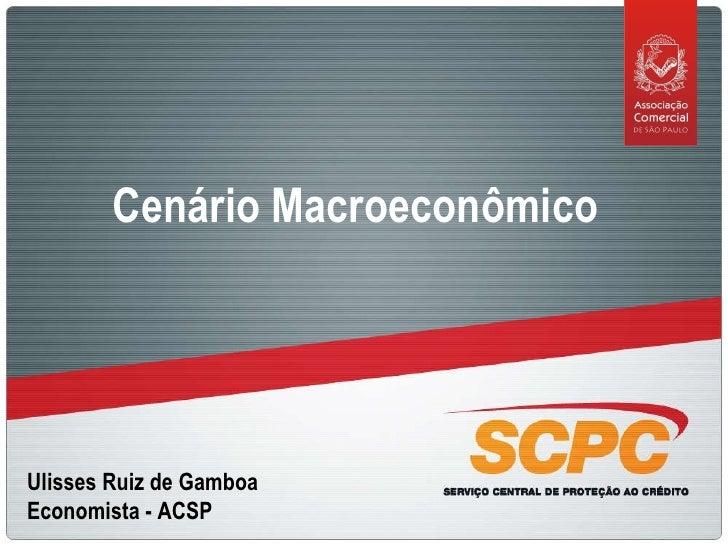 Ulisses Ruiz de Gamboa Economista - ACSP Cenário Macroeconômico