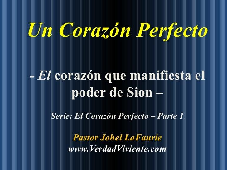 Un Corazón Perfecto - El  corazón que manifiesta el poder de Sion  –   Serie: El Corazón Perfecto – Parte 1 Pastor Johel L...