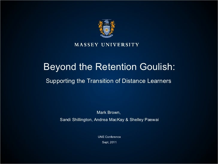 Beyond the Retention Goulash: Supporting the Transition of Distance Learners  Mark Brown,  Sandi Shillington, Andrea MacKa...