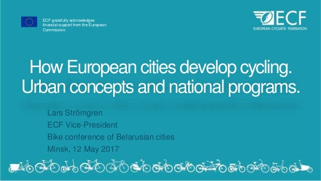 ECF gratefully acknowledges financial support from the European Commission. How European cities develop cycling. Urban con...