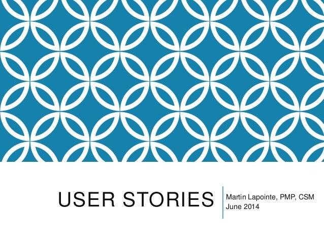 USER STORIES Martin Lapointe, PMP, CSM June 2014