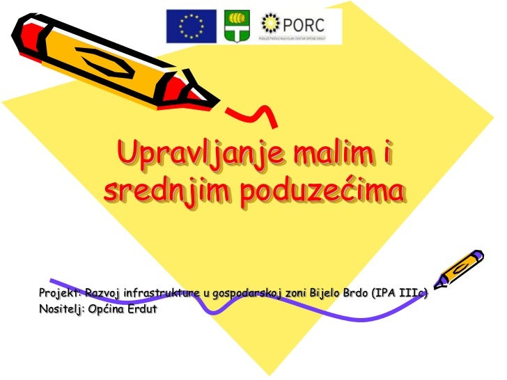 Upravljanje malim i            srednjim poduzećimaProjekt: Razvoj infrastrukture u gospodarskoj zoni Bijelo Brdo (IPA IIIc...