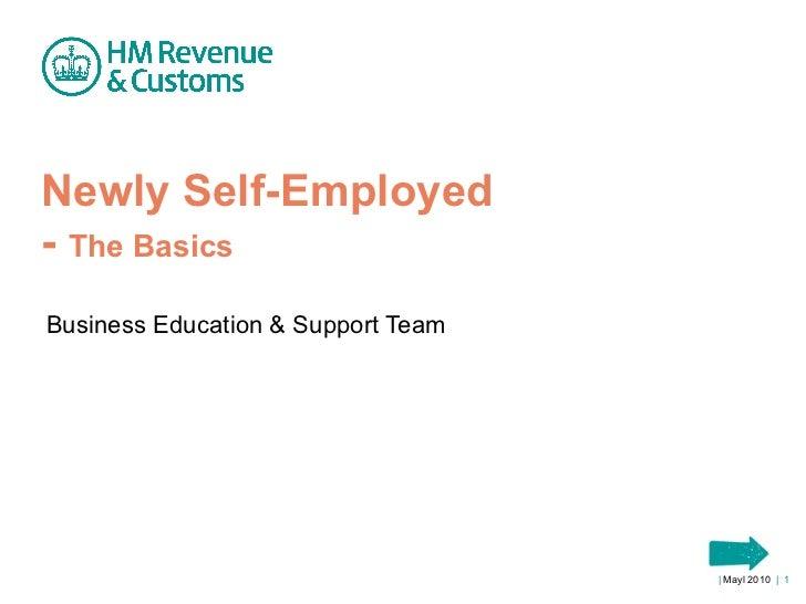 Newly Self-Employed -  The Basics Business Education & Support Team    Mayl 2010   