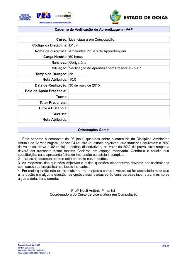 Caderno de Verificação de Aprendizagem - VAP Curso: Licenciatura em Computação Código da Disciplina: D18-4 Nome da discipl...