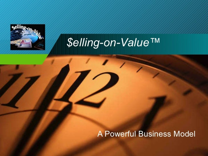 $elling-on-Value™   A Powerful Business Model