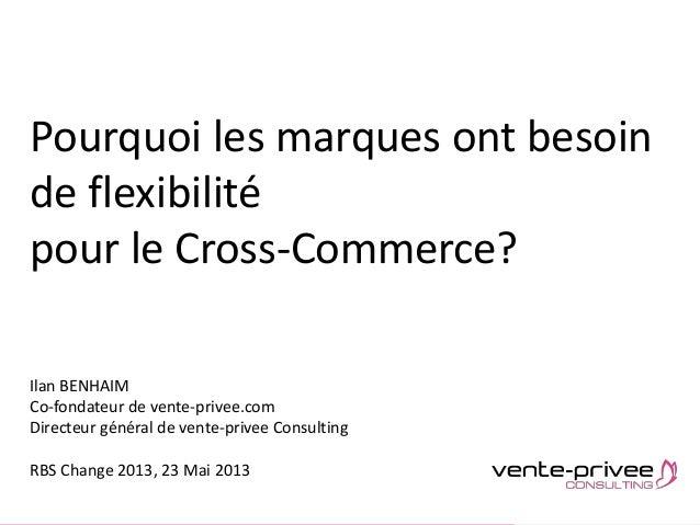 Document confidentiel – Plaquette vente-privee consultingPourquoi les marques ont besoinde flexibilitépour le Cross-Commer...