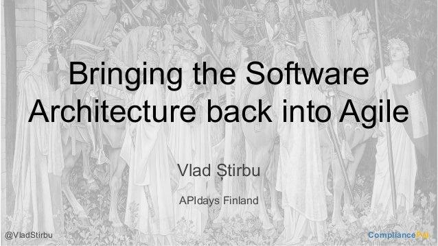 Bringing the Software Architecture back into Agile Vlad Știrbu APIdays Finland CompliancePal@VladStirbu