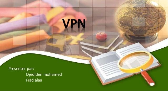 VPN Presenter par: Djediden mohamed Fiad alaa