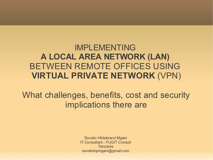IMPLEMENTING    A LOCAL AREA NETWORK (LAN) BETWEEN REMOTE OFFICES USING VIRTUAL PRIVATE NETWORK (VPN)What challenges, bene...