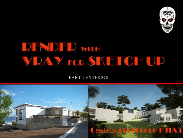 RENDER with VRAY FOR SKETCH UP Create by stonecold K11A3 PART 1:EXTERIOR