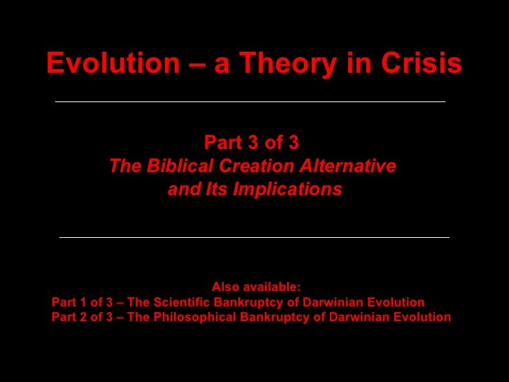 Evolution – a Theory in Crisis Part 3 of 3  The Biblical Creation Alternative  and Its Implications Also available: Part 1...