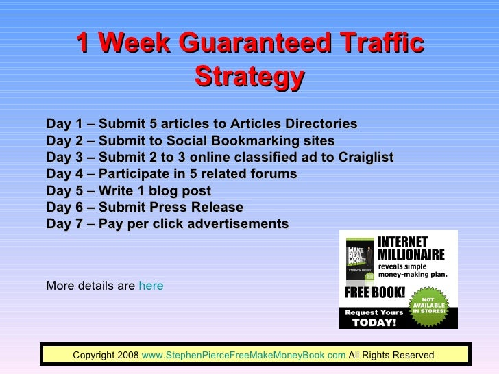 1 Week Guaranteed Traffic Strategy Day 1 – Submit 5 articles to Articles Directories Day 2 – Submit to Social Bookmarking ...