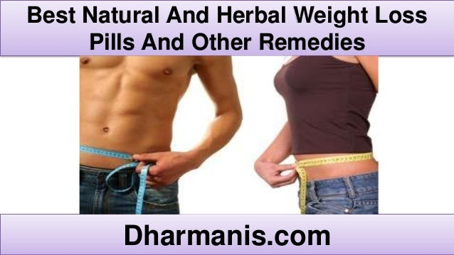 Best Natural And Herbal Weight Loss Pills And Other Remedies Dharmanis.com