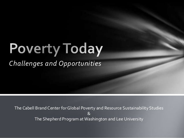 Challenges and Opportunities The Cabell Brand Center for Global Poverty and Resource Sustainability Studies & The Shepherd...