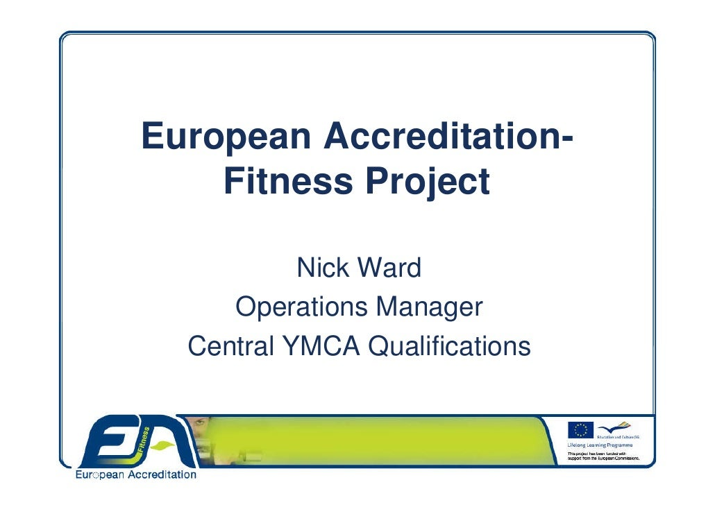 European Accreditation-     Fitness Project             Nick Ward      Operations Manager   Central YMCA Qualifications