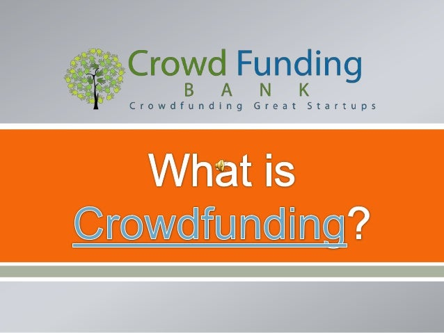    Crowfunding is …    ―The process of getting capital for businesses or ideas    through multiple avenues that mainly i...