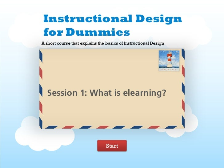 Instructional Designfor DummiesA short course that explains the basics of Instructional Design  Session 1: What is elearni...