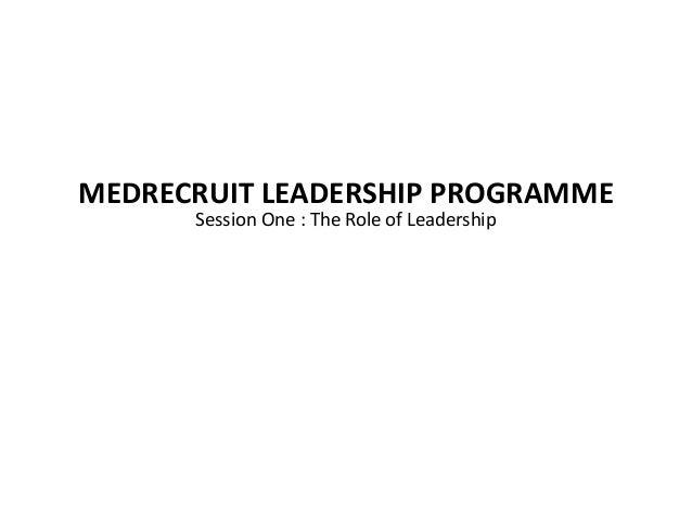 MEDRECRUIT LEADERSHIP PROGRAMMESession One : The Role of LeadershipTitle