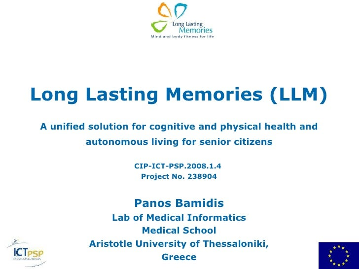 Long Lasting Memories (LLM) A unified solution for cognitive and physical health and autonomous living for senior citizens...
