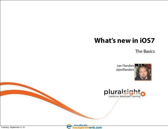 What's new in iOS7 The Basics Jon Flanders @jonflanders  Tuesday, September 3, 13