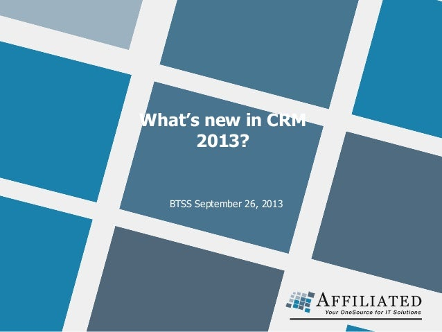 What's new in CRM 2013? BTSS September 26, 2013