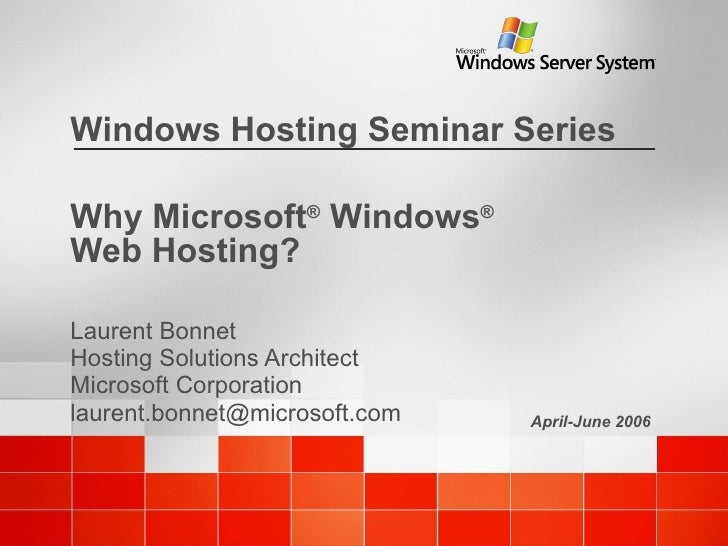 Why Microsoft ®  Windows ®   Web Hosting? Laurent Bonnet Hosting Solutions Architect Microsoft Corporation [email_address]