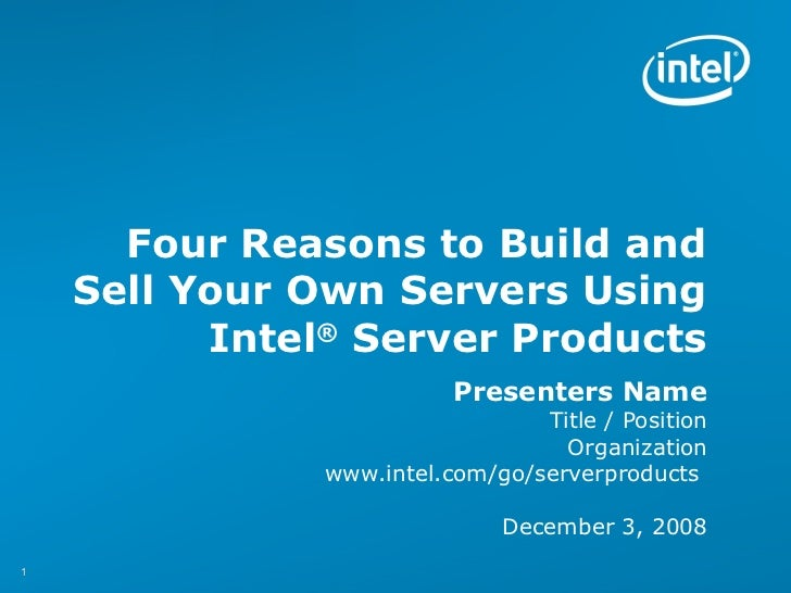 Four Reasons to Build and    Sell Your Own Servers Using          Intel® Server Products                          Presente...