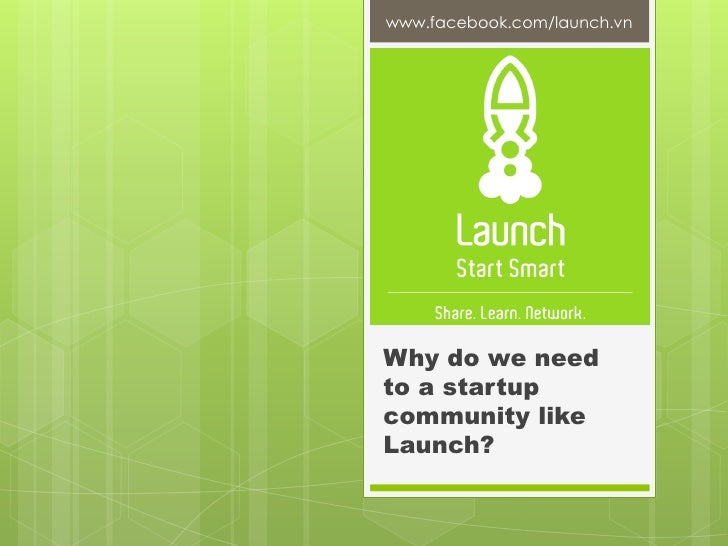 www.facebook.com/launch.vn<br />Why do we need to a startup community like Launch?<br />