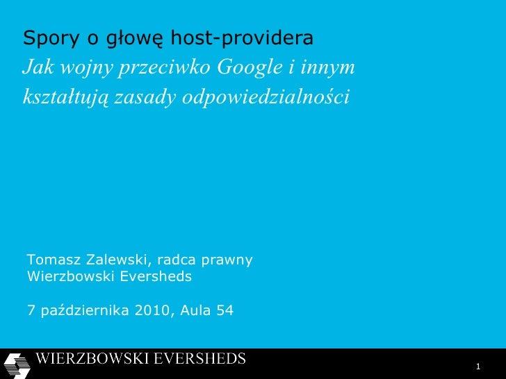 Spory o głowę host-providera Jak wojny przeciwko Google i innym  kształtują zasady odpowiedzialności Tomasz Zalewski,   ra...