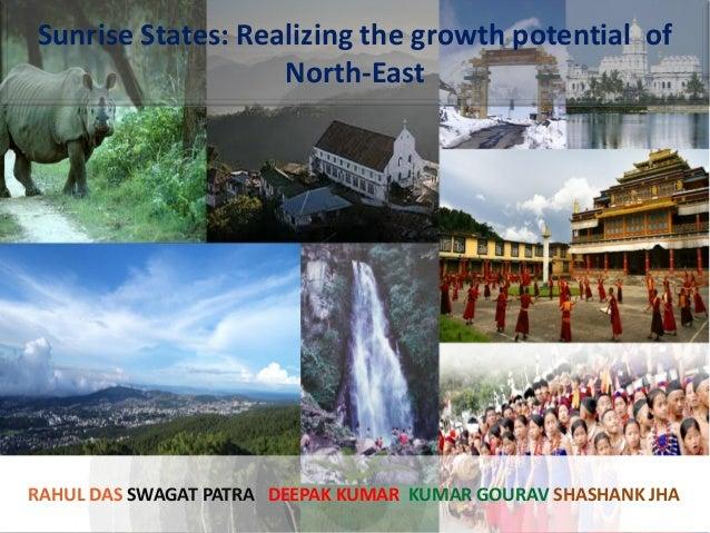 RAHUL DAS SWAGAT PATRA DEEPAK KUMAR KUMAR GOURAV SHASHANK JHA Sunrise States: Realizing the growth potential of North-East
