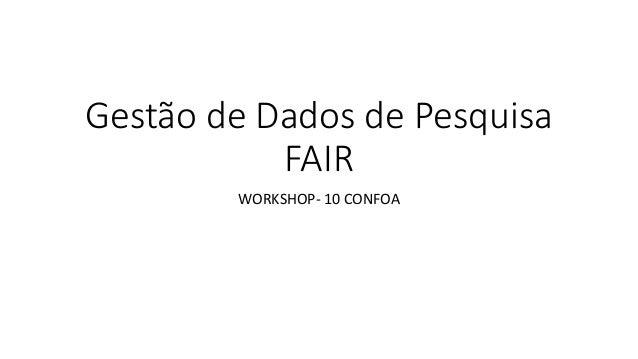Gestão de Dados de Pesquisa FAIR WORKSHOP- 10 CONFOA