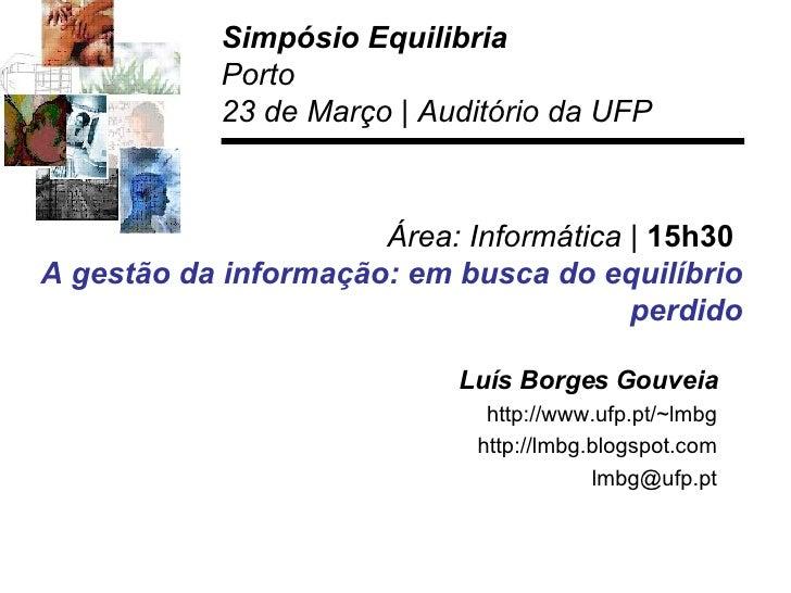 Área: Informática |  15h30  A gestão da informação: em busca do equilíbrio   perdido Luís Borges Gouveia http://www.ufp.pt...