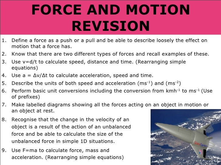 FORCE AND MOTION                 REVISION 1.   Define a force as a push or a pull and be able to describe loosely the effe...