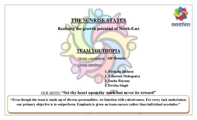 THE SUNRISE STATES Realizing the growth potential of North-East TEAM YOUTHOPIA Group coordinator: Alif Hossain Group membe...