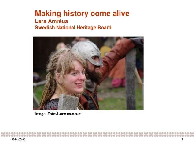 12014-05-20 Making history come alive Lars Amréus Swedish National Heritage Board Image: Fotevikens museum