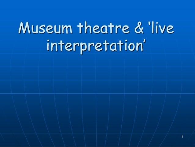 1 Museum theatre & 'live interpretation'