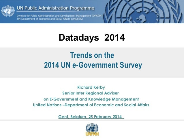Datadays 2014 Trends on the 2014 UN e-Government Survey Richard Kerby Senior Inter Regional Adviser on E-Government and Kn...
