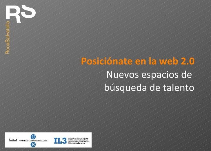 Posiciónate en la web 2.0 Nuevos espacios de  búsqueda de talento
