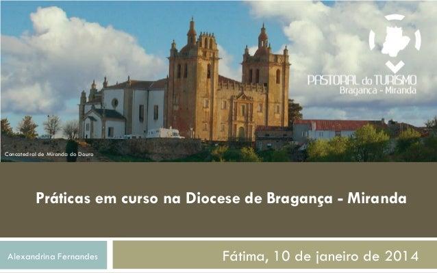 Concatedral de Miranda do Douro  Práticas em curso na Diocese de Bragança - Miranda  Alexandrina Fernandes  Fátima, 10 de ...